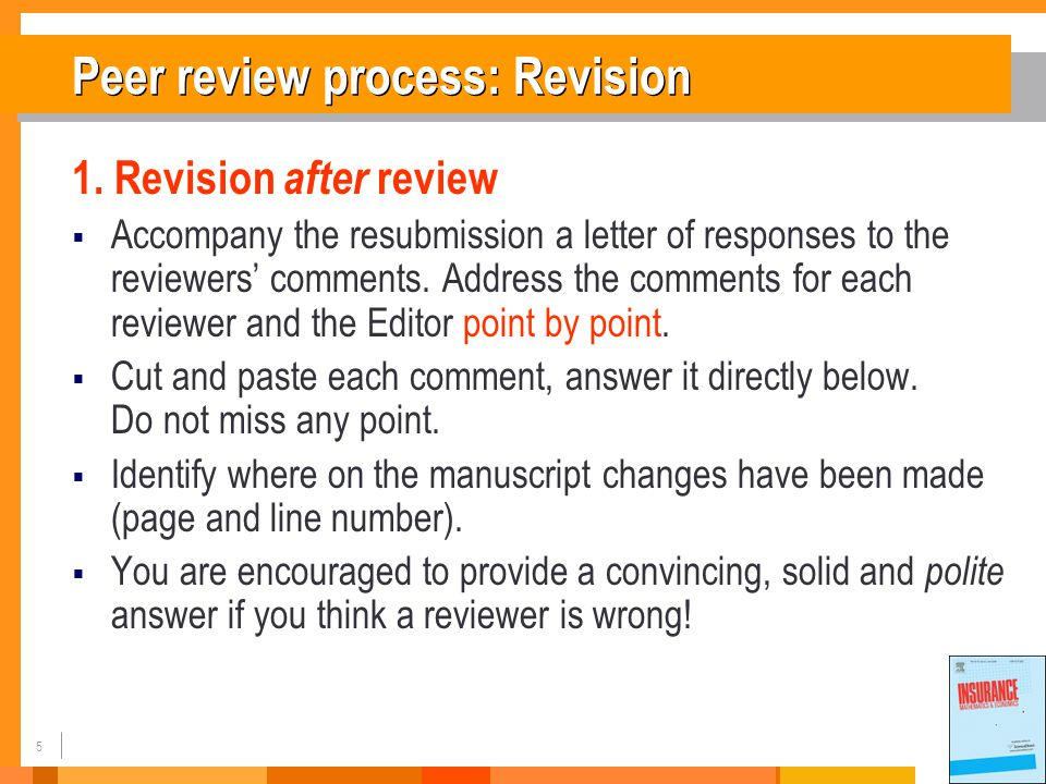 6 Peer review process: Revision (2)  Remember: editors and reviewers hate to see the same mistake twice.