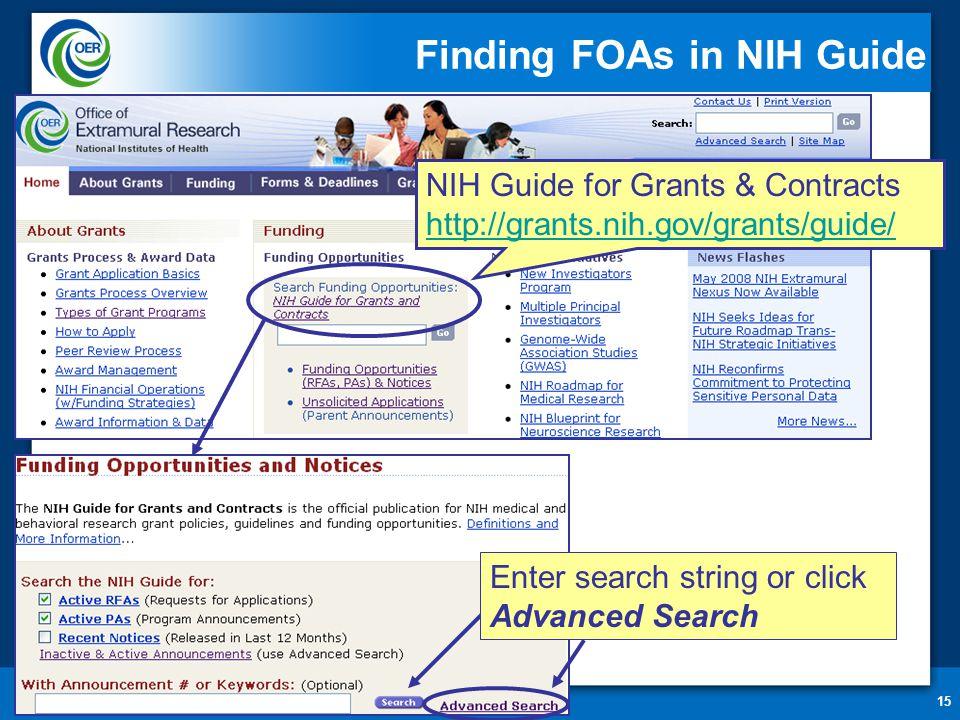 15 Finding FOAs in NIH Guide NIH Guide for Grants & Contracts http://grants.nih.gov/grants/guide/ http://grants.nih.gov/grants/guide/ Enter search string or click Advanced Search