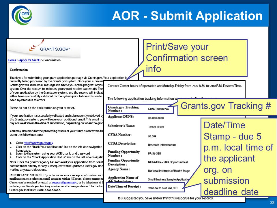 33 AOR - Submit Application Print/Save your Confirmation screen info Grants.gov Tracking # Date/Time Stamp - due 5 p.m.