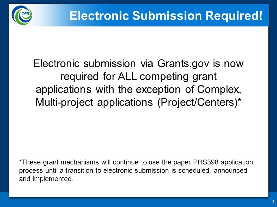 4 Electronic Submission Required! Electronic submission via Grants.gov is now required for ALL competing grant applications with the exception of Comp