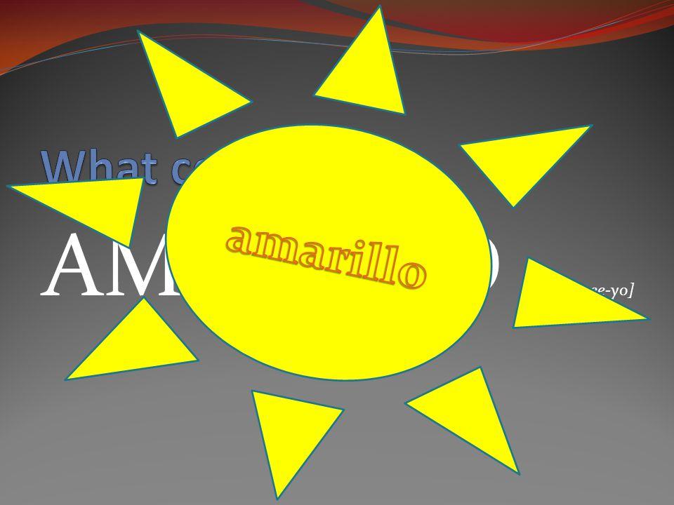AMARILLO [ah-ma-ree-yo]