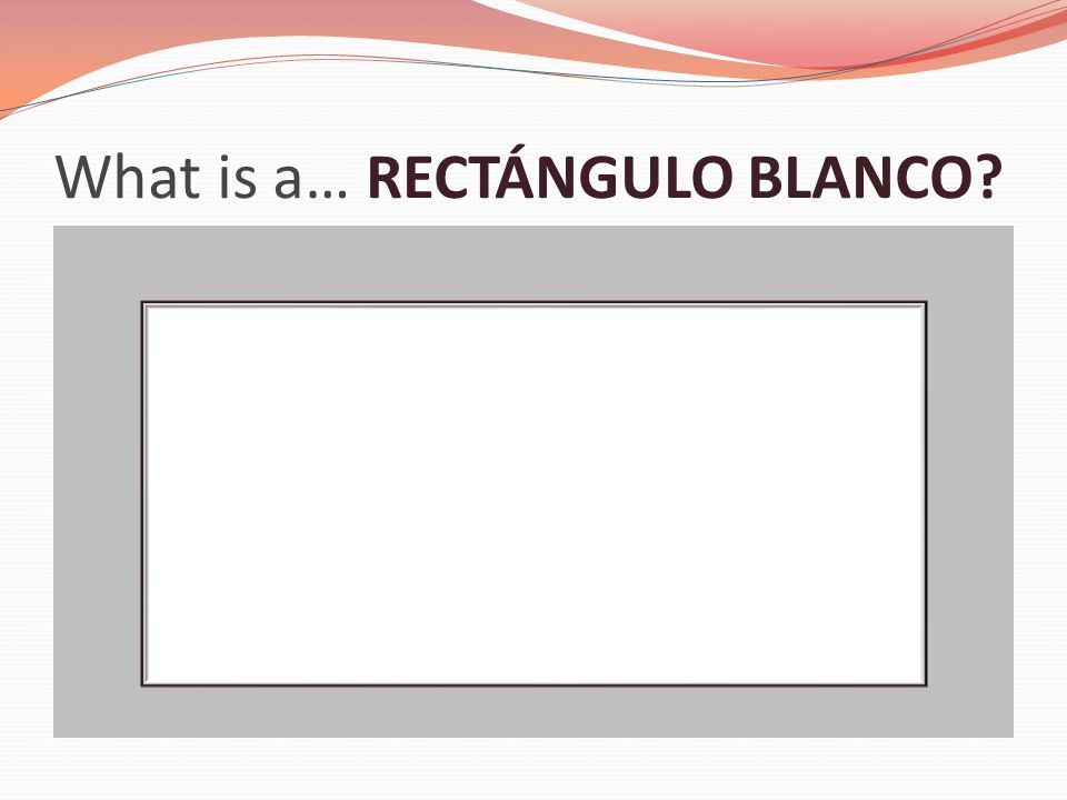 What is a… RECTÁNGULO BLANCO