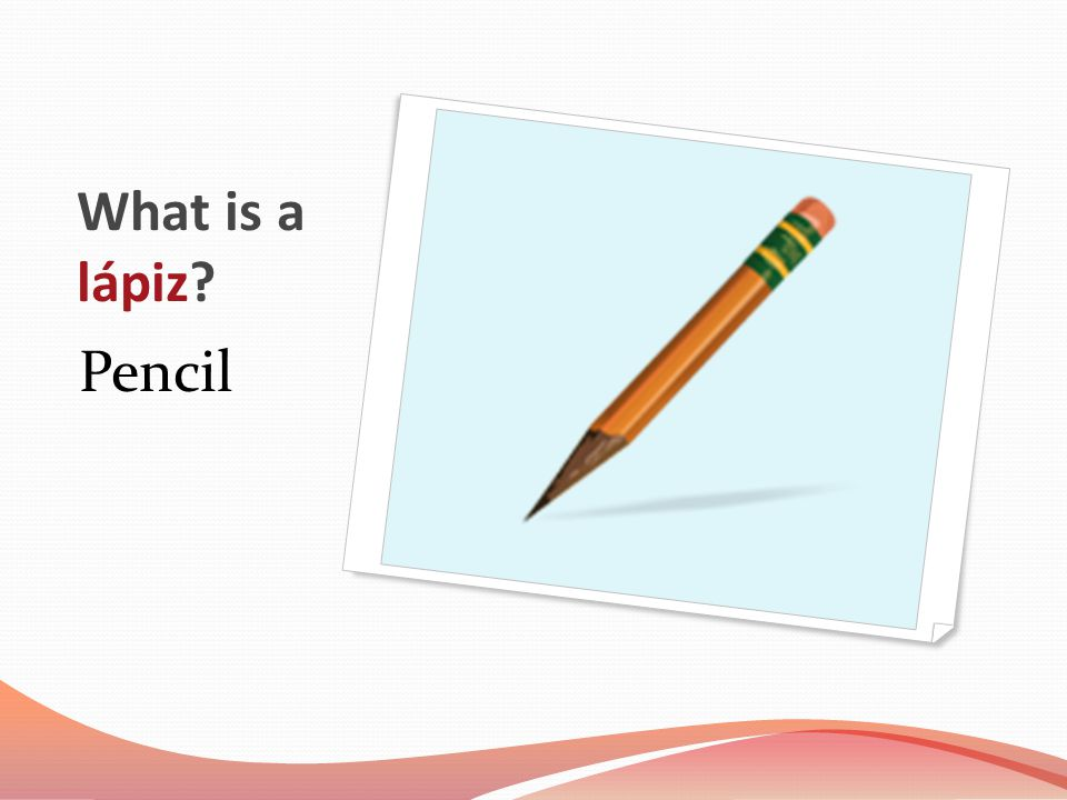 What is a lápiz? Pencil