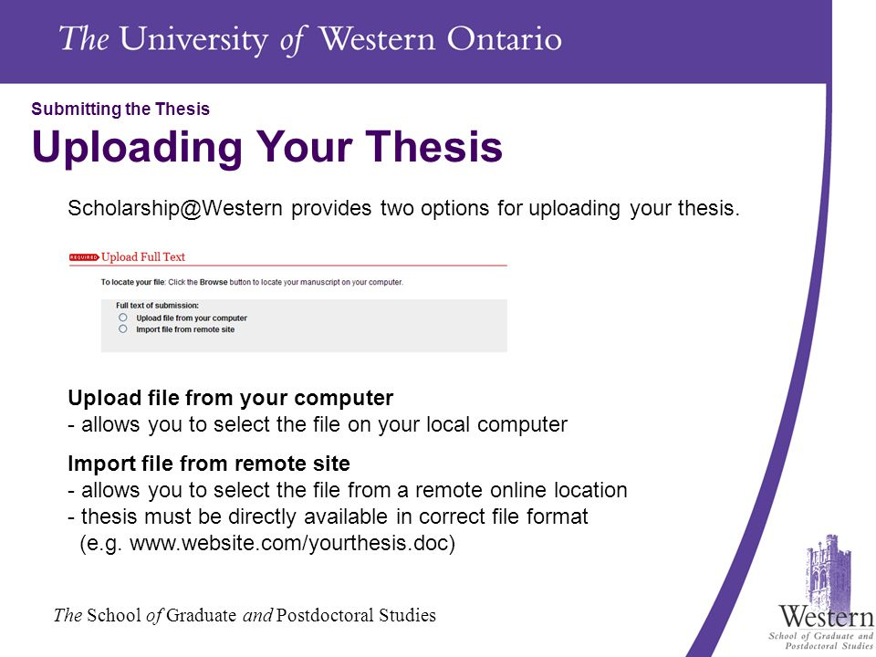 The School of Graduate and Postdoctoral Studies Submitting the Thesis Uploading Your Thesis Scholarship@Western provides two options for uploading your thesis.