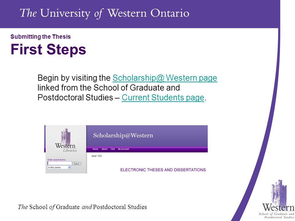 The School of Graduate and Postdoctoral Studies Submitting the Thesis First Steps Begin by visiting the Scholarship@ Western page linked from the School of Graduate and Postdoctoral Studies – Current Students page.Scholarship@ Western pageCurrent Students page