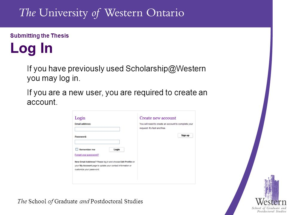 The School of Graduate and Postdoctoral Studies Submitting the Thesis Log In If you have previously used Scholarship@Western you may log in. If you ar
