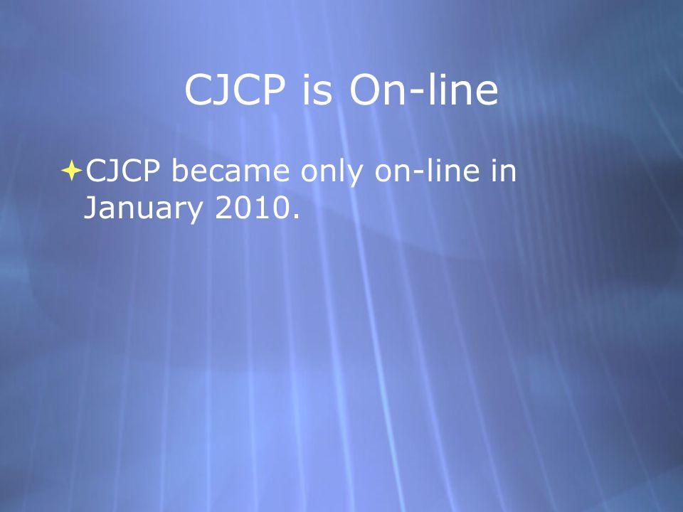 CJCP is On-line  CJCP became only on-line in January 2010.