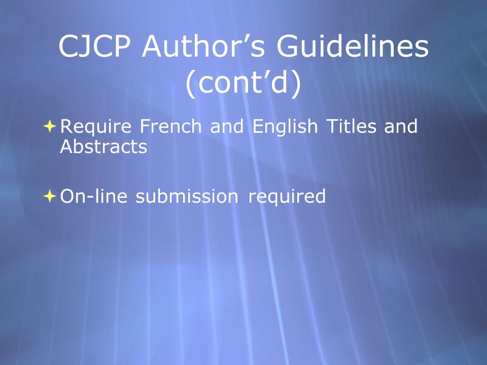 CJCP Author's Guidelines (cont'd)  Require French and English Titles and Abstracts  On-line submission required  Require French and English Titles