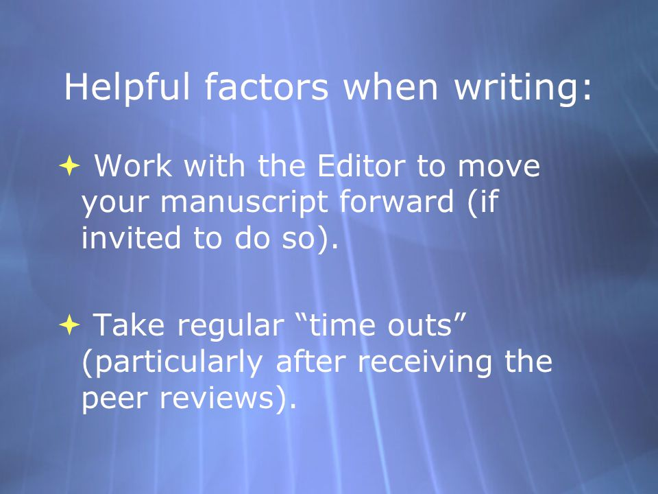 Helpful factors when writing:  Work with the Editor to move your manuscript forward (if invited to do so).