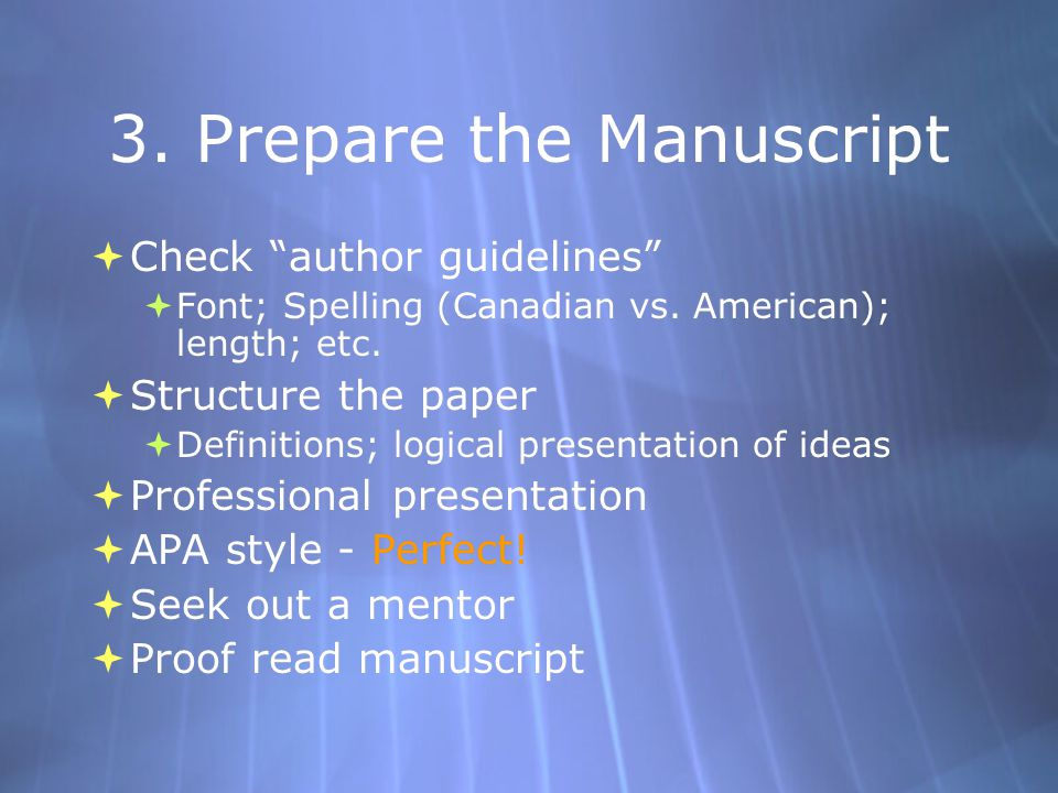 3. Prepare the Manuscript  Check author guidelines  Font; Spelling (Canadian vs.