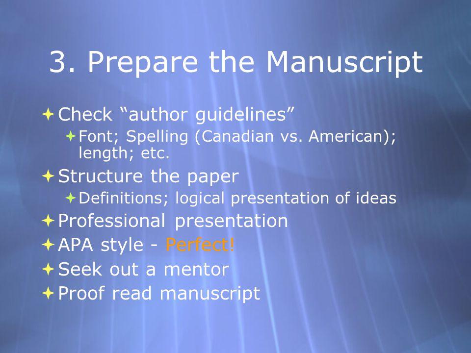 3. Prepare the Manuscript  Check author guidelines  Font; Spelling (Canadian vs.