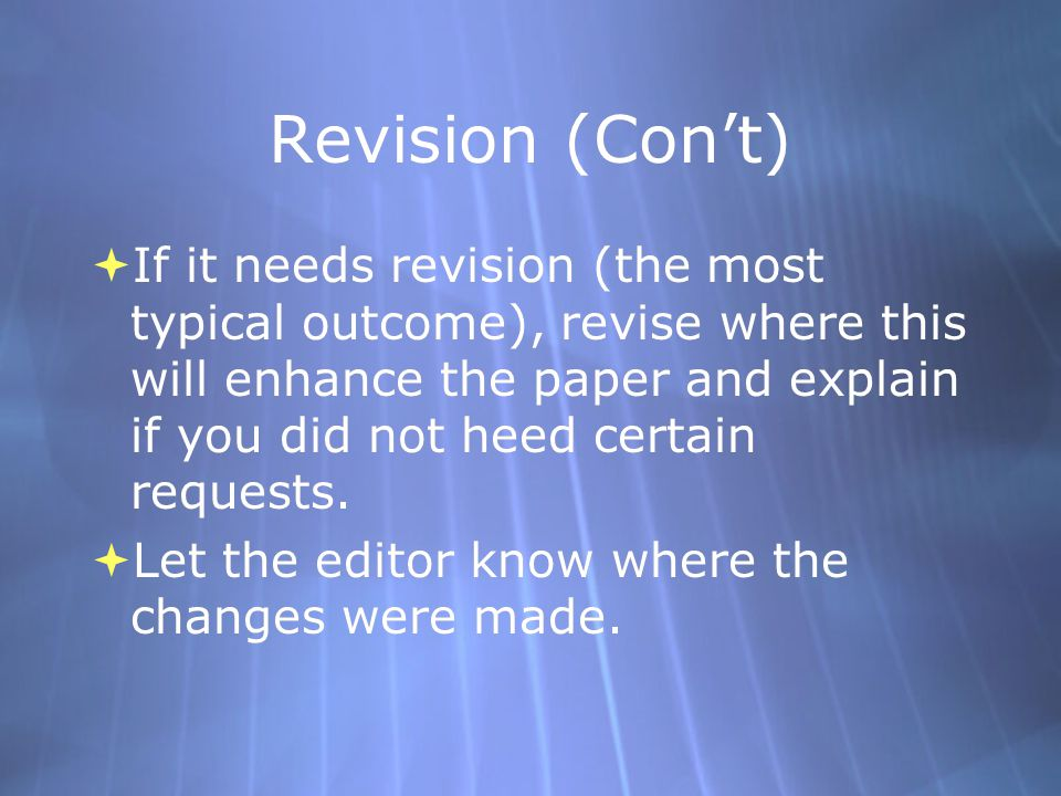 Revision (Con't)  If it needs revision (the most typical outcome), revise where this will enhance the paper and explain if you did not heed certain r