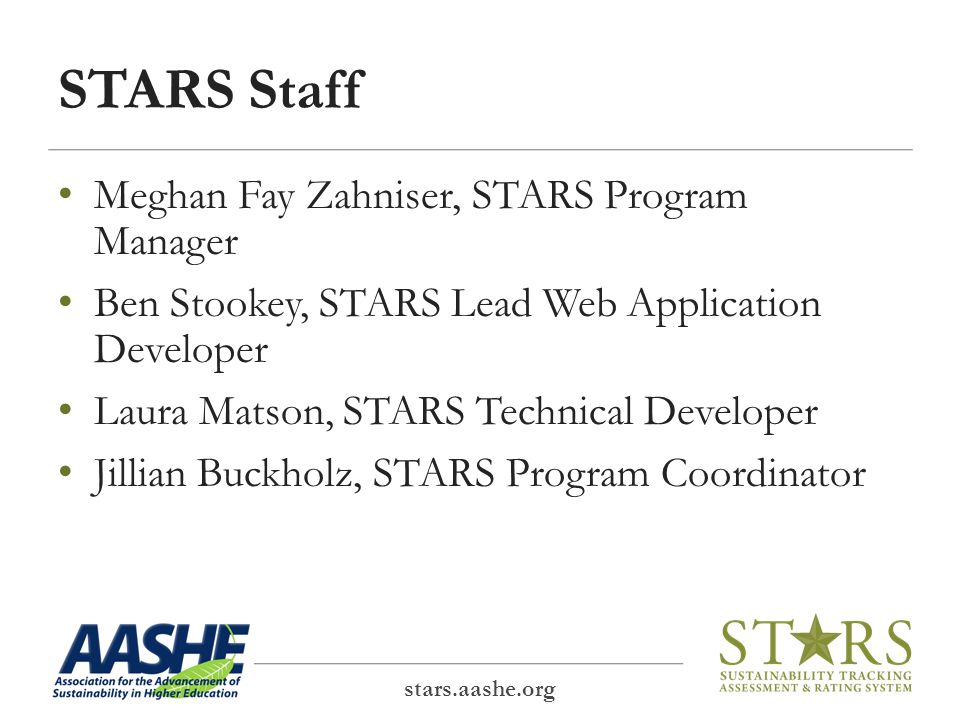 STARS Staff Meghan Fay Zahniser, STARS Program Manager Ben Stookey, STARS Lead Web Application Developer Laura Matson, STARS Technical Developer Jillian Buckholz, STARS Program Coordinator stars.aashe.org