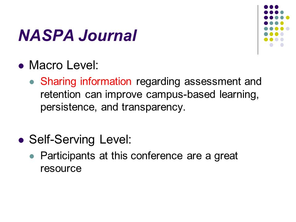 NASPA Journal Macro Level: Sharing information regarding assessment and retention can improve campus-based learning, persistence, and transparency.