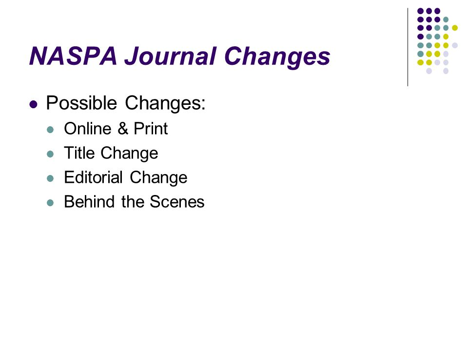 NASPA Journal Changes Possible Changes: Online & Print Title Change Editorial Change Behind the Scenes