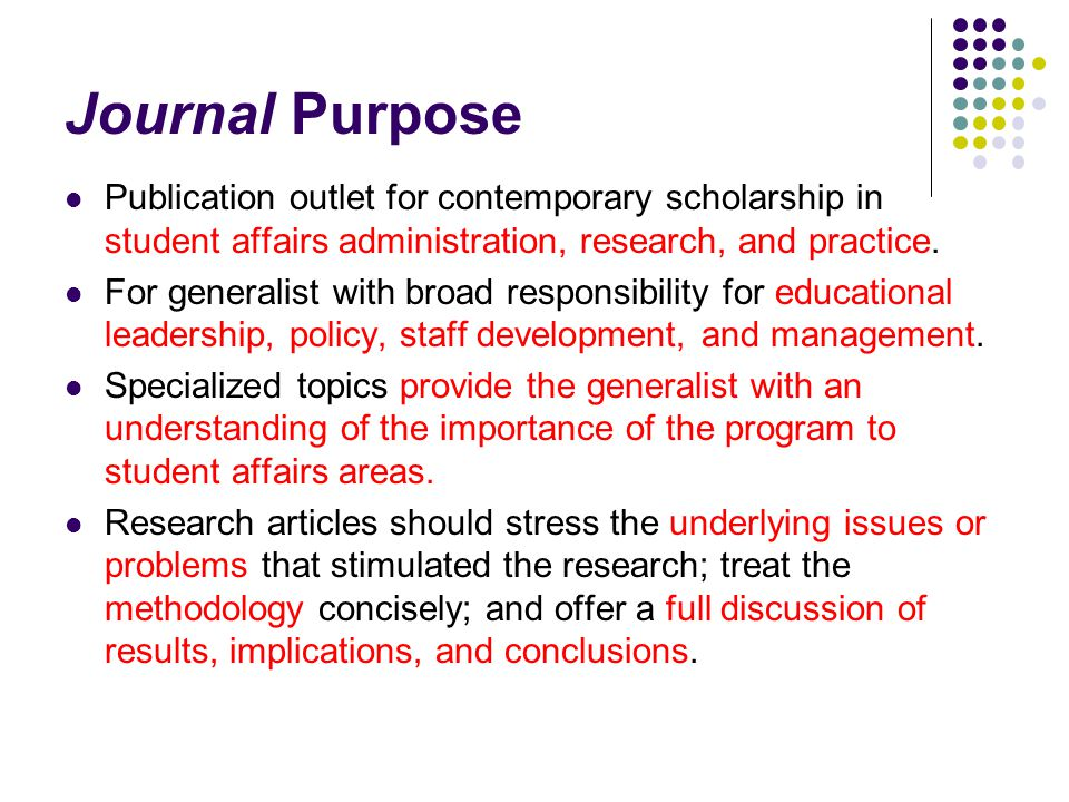 Journal Purpose Publication outlet for contemporary scholarship in student affairs administration, research, and practice.