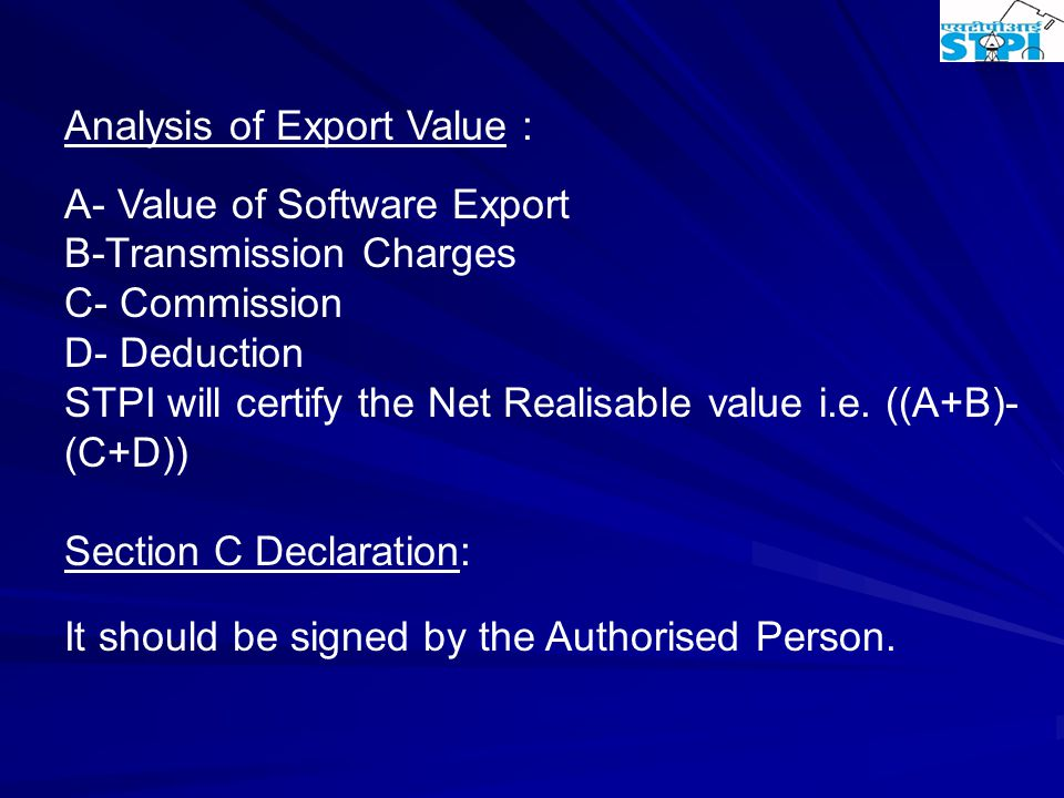 Analysis of Export Value : A- Value of Software Export B-Transmission Charges C- Commission D- Deduction STPI will certify the Net Realisable value i.e.