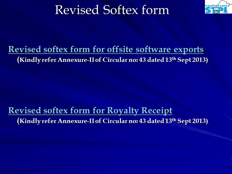 Revised Softex form Revised softex form for offsite software exports Revised softex form for offsite software exports ( Kindly refer Annexure-II of Circular no: 43 dated 13 th Sept 2013) Revised softex form for offsite software exports Revised softex form for Royalty Receipt Revised softex form for Royalty Receipt ( Kindly refer Annexure-II of Circular no: 43 dated 13 th Sept 2013) Revised softex form for Royalty Receipt