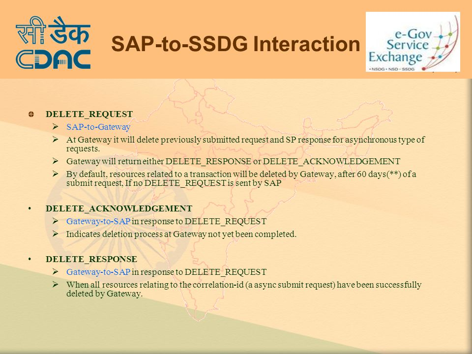 SAP-to-SSDG Interaction DELETE_REQUEST  SAP-to-Gateway  At Gateway it will delete previously submitted request and SP response for asynchronous type of requests.