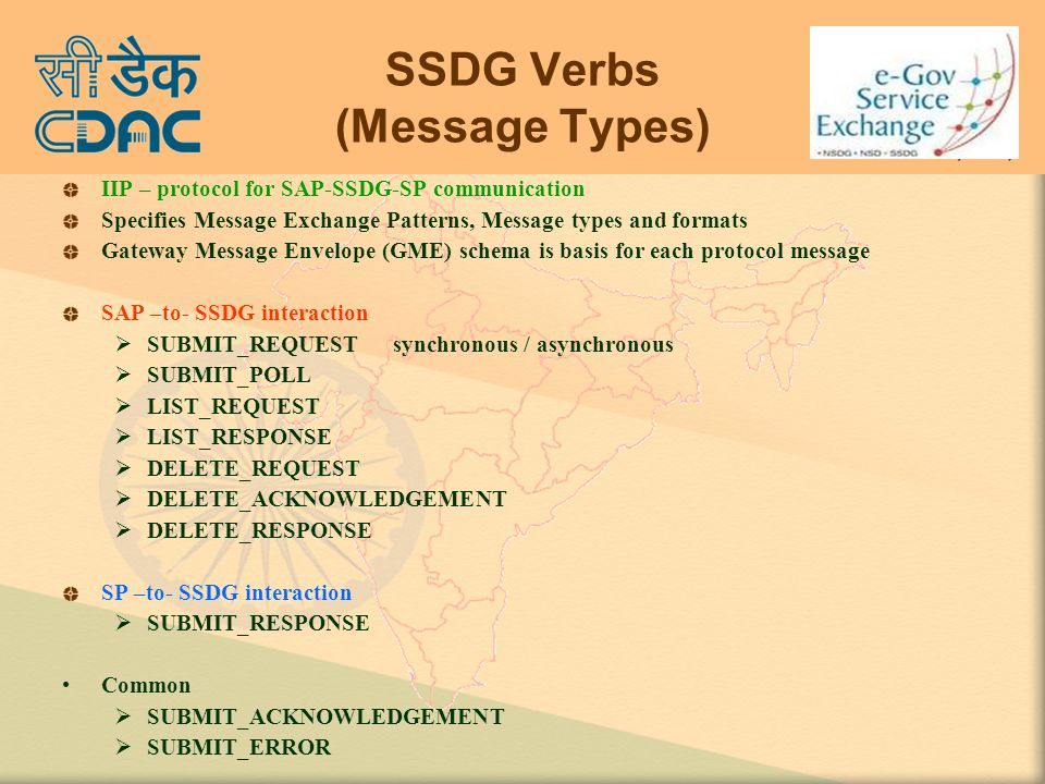 SSDG Verbs (Message Types) IIP – protocol for SAP-SSDG-SP communication Specifies Message Exchange Patterns, Message types and formats Gateway Message Envelope (GME) schema is basis for each protocol message SAP –to- SSDG interaction  SUBMIT_REQUEST synchronous / asynchronous  SUBMIT_POLL  LIST_REQUEST  LIST_RESPONSE  DELETE_REQUEST  DELETE_ACKNOWLEDGEMENT  DELETE_RESPONSE SP –to- SSDG interaction  SUBMIT_RESPONSE Common  SUBMIT_ACKNOWLEDGEMENT  SUBMIT_ERROR