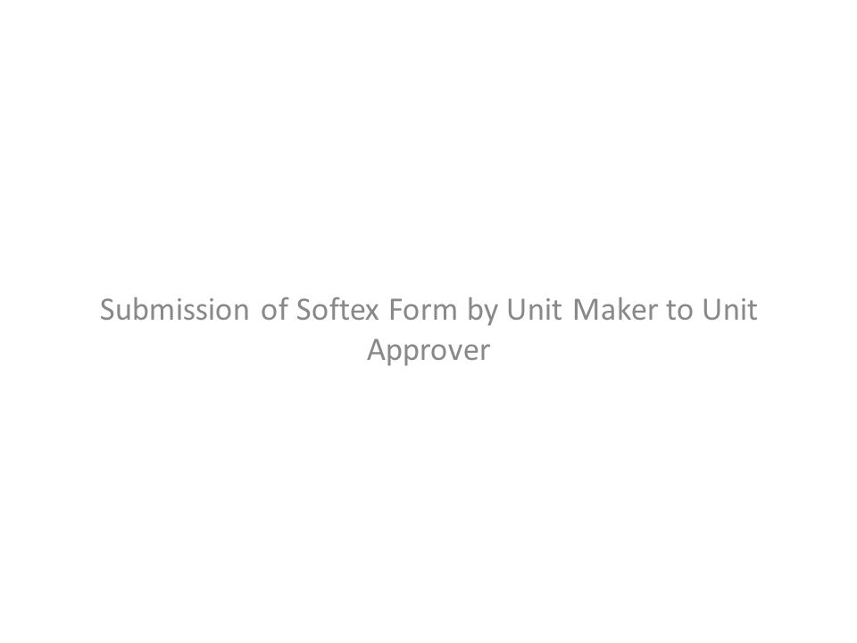 Submission of Softex Form by Unit Maker to Unit Approver