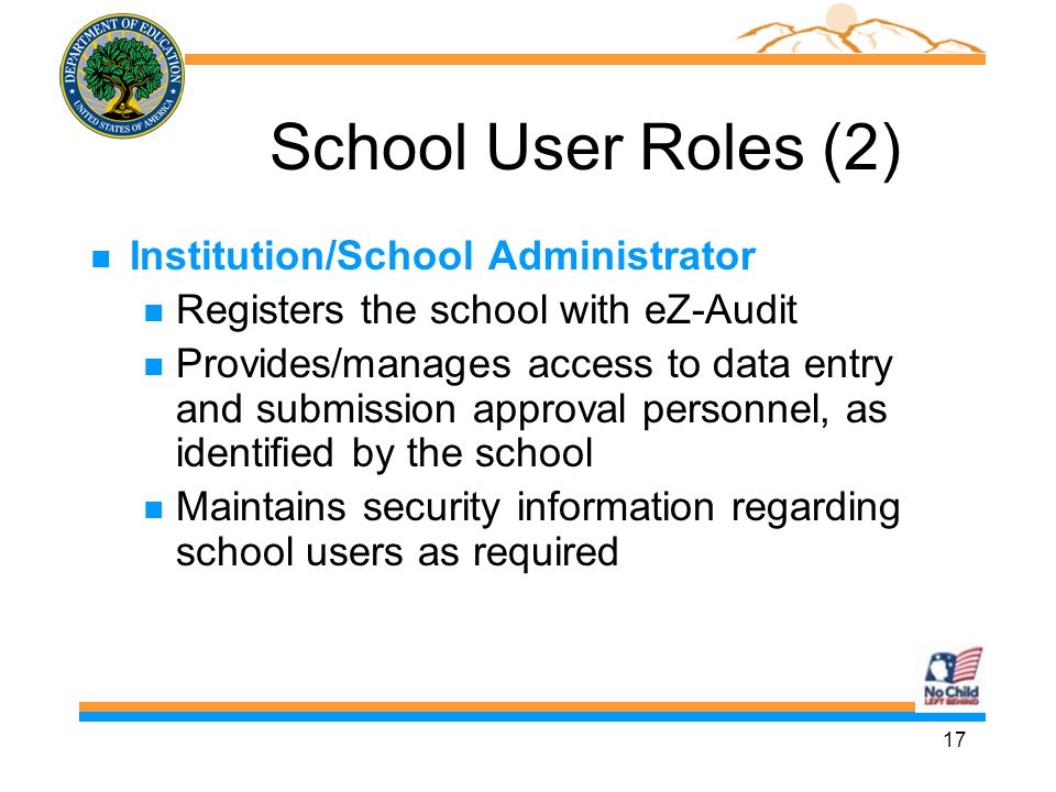 17 School User Roles (2) n Institution/School Administrator n Registers the school with eZ-Audit n Provides/manages access to data entry and submissio
