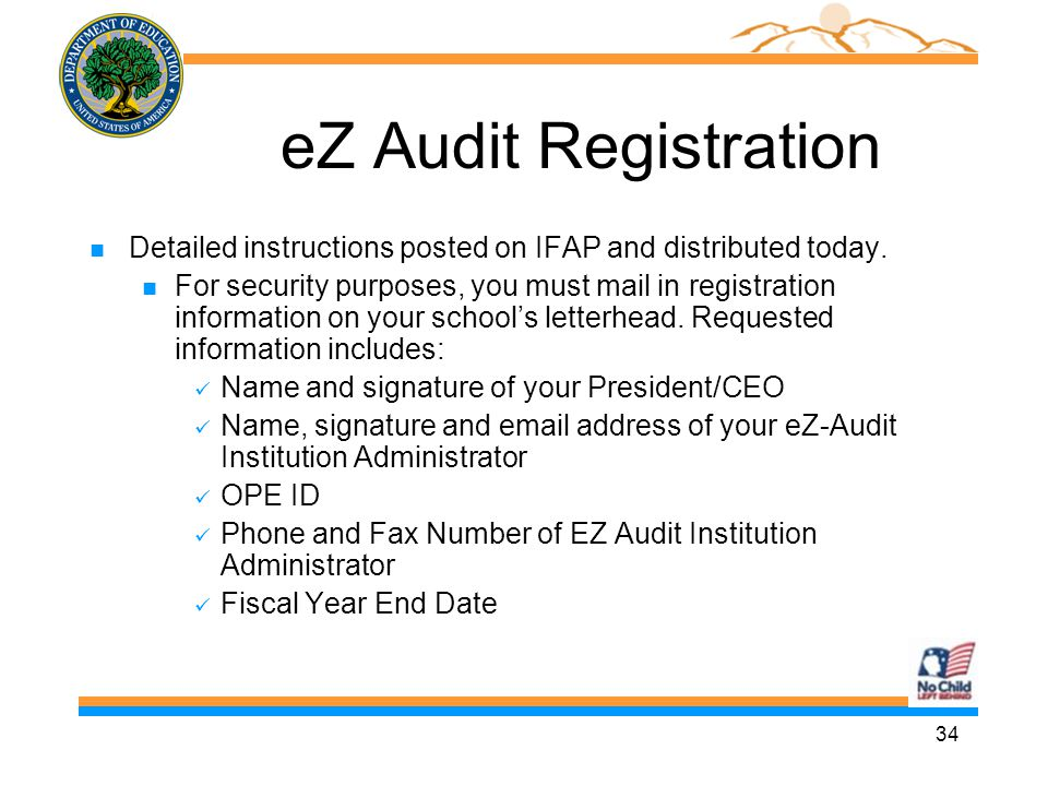 34 eZ Audit Registration n Detailed instructions posted on IFAP and distributed today. n For security purposes, you must mail in registration informat