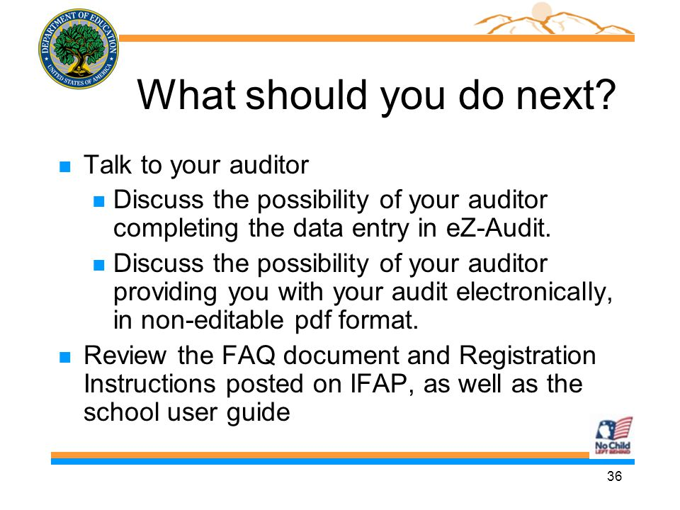 36 What should you do next? n Talk to your auditor n Discuss the possibility of your auditor completing the data entry in eZ-Audit. n Discuss the poss