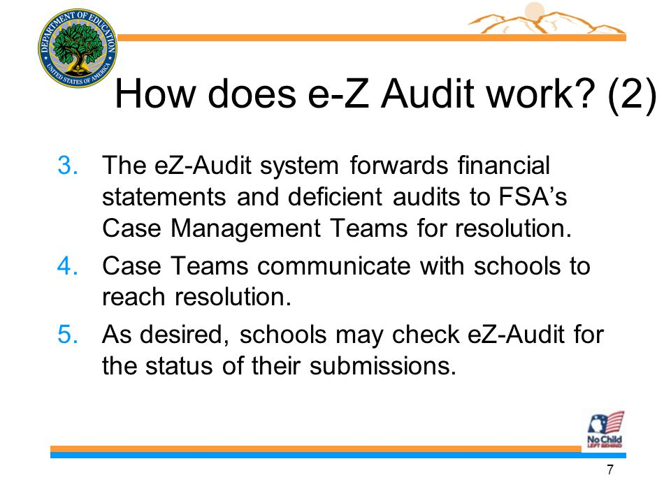 7 How does e-Z Audit work? (2) 3.The eZ-Audit system forwards financial statements and deficient audits to FSA's Case Management Teams for resolution.