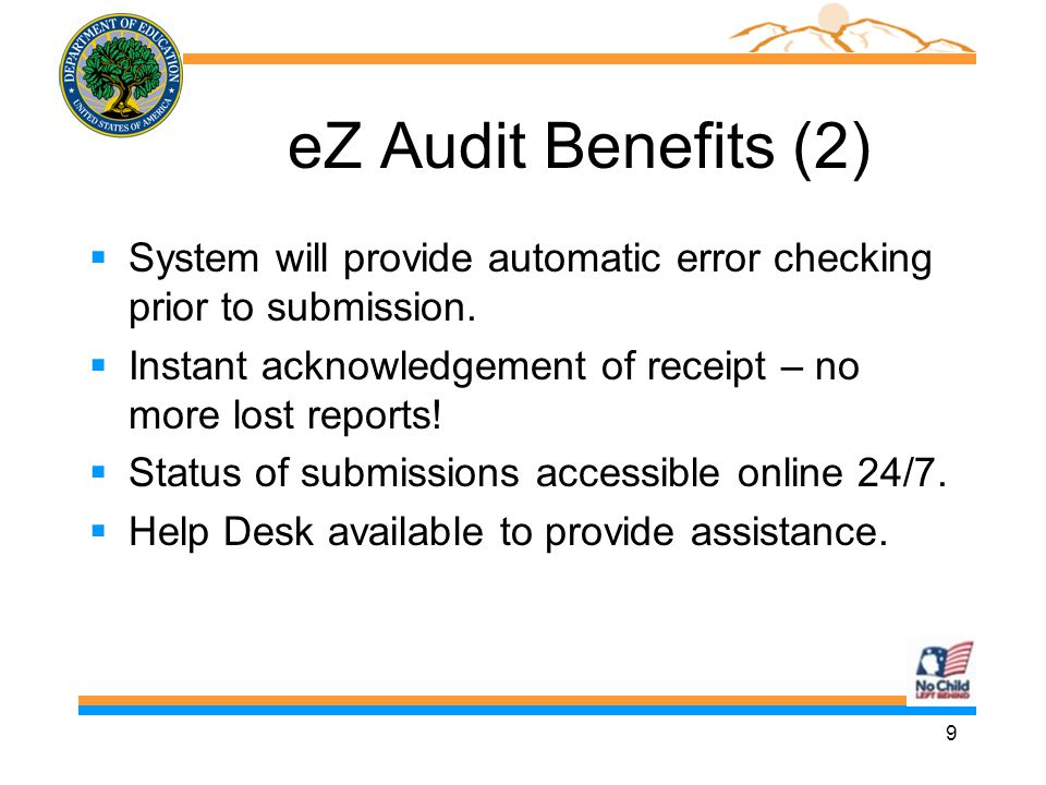 9 eZ Audit Benefits (2)  System will provide automatic error checking prior to submission.
