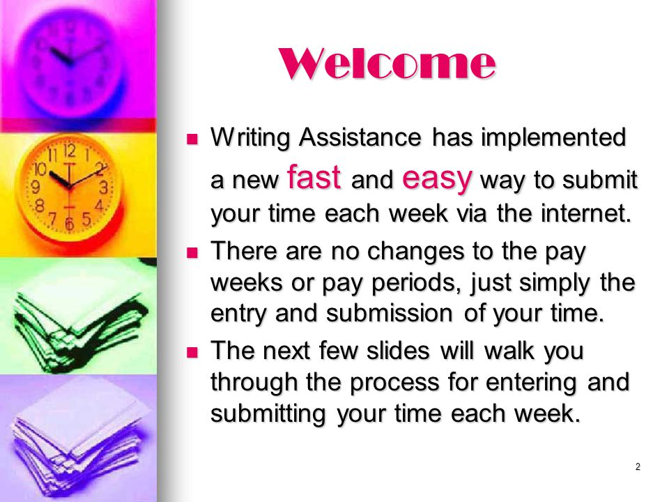 Welcome Writing Assistance has implemented a new fast and easy way to submit your time each week via the internet.