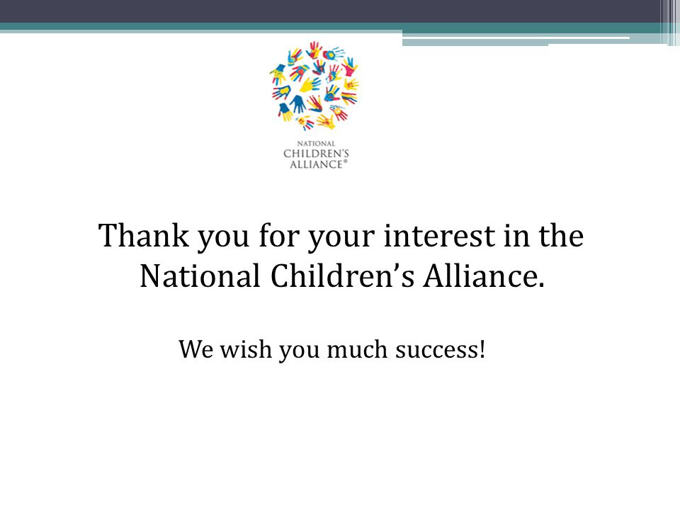 Thank you for your interest in the National Children's Alliance. We wish you much success!