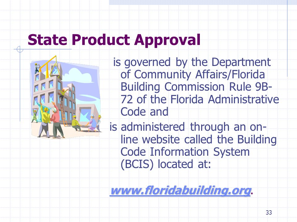 32 Local Product Approval is governed by Section Florida Law & Section 19 of Senate Bill 442 (2005) is administered through the local (town, city or county) building official/department The Florida Building Commission has no authority to establish rules with regard to product approval at the local level