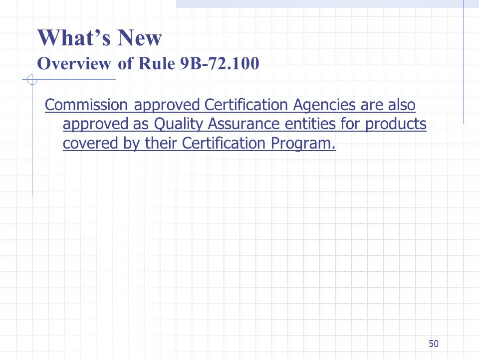 49 What's New Overview of Rule 9B-72.095 Revisions to all data will be allowed Original approval will remain in effect while the revision approval is being processed.