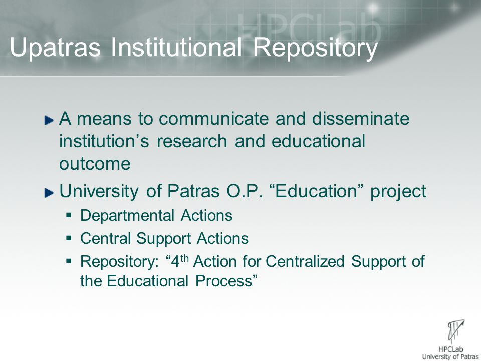 Upatras Institutional Repository A means to communicate and disseminate institution's research and educational outcome University of Patras O.P.