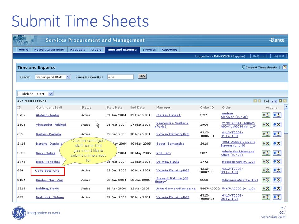 23 / GE / November 2004 Submit Time Sheets Click the contingent staff name that you would like to submit a time sheet for