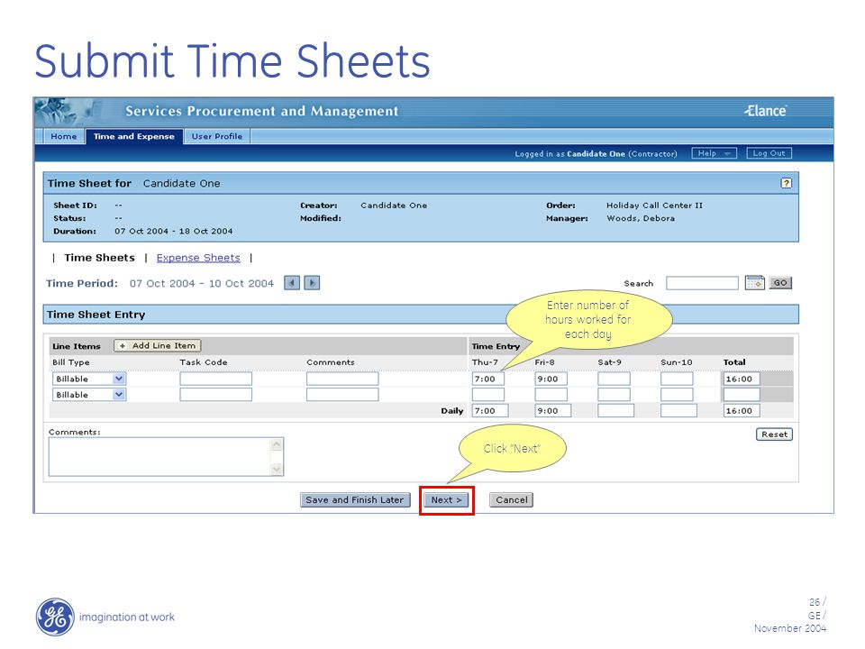 26 / GE / November 2004 Submit Time Sheets Enter number of hours worked for each day Click Next