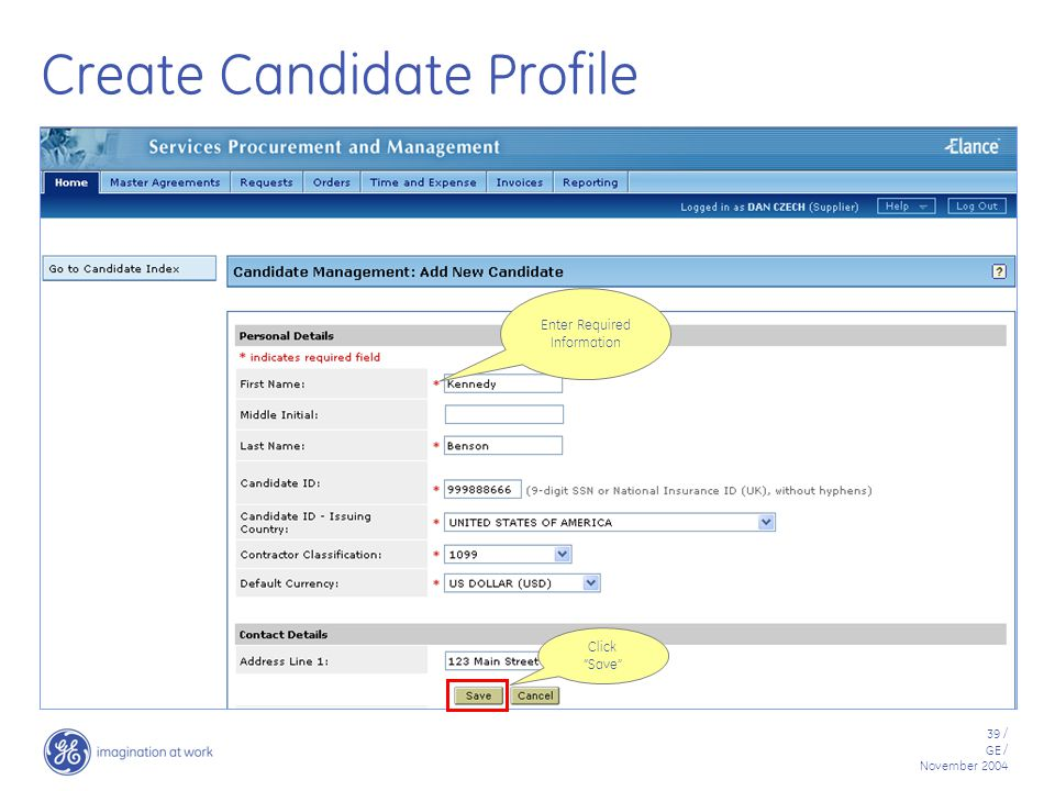 39 / GE / November 2004 Create Candidate Profile Click Save Enter Required Information