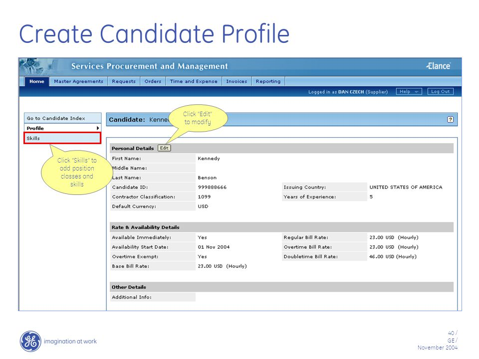 40 / GE / November 2004 Create Candidate Profile Click Skills to add position classes and skills Click Edit to modify