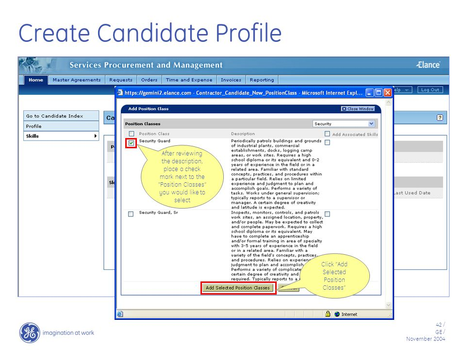 42 / GE / November 2004 Create Candidate Profile After reviewing the description, place a check mark next to the Position Classes you would like to select Click Add Selected Position Classes