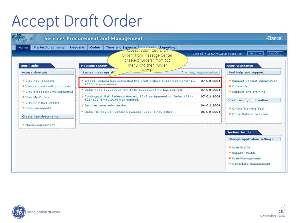 7 / GE / November 2004 Accept Draft Order Access Submitted Draft Order ' from Message Center or select Orders from top menu and then Order Name