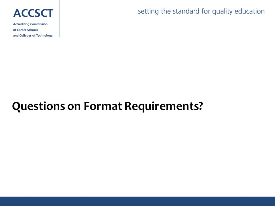 Questions on Format Requirements?