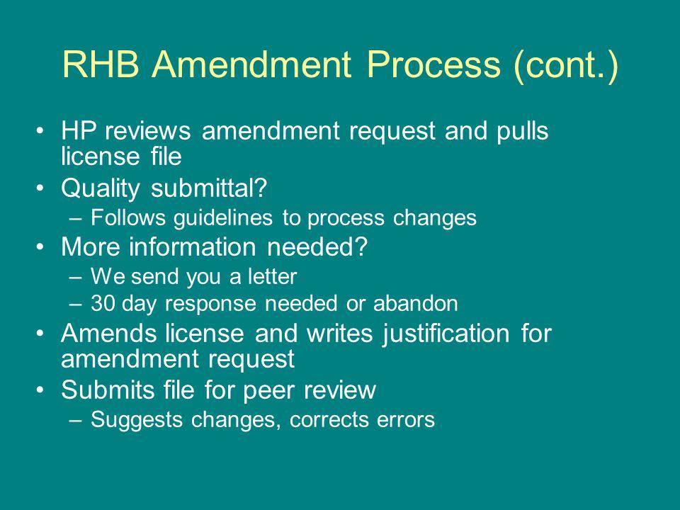 RHB Amendment Process (cont.) HP reviews amendment request and pulls license file Quality submittal.