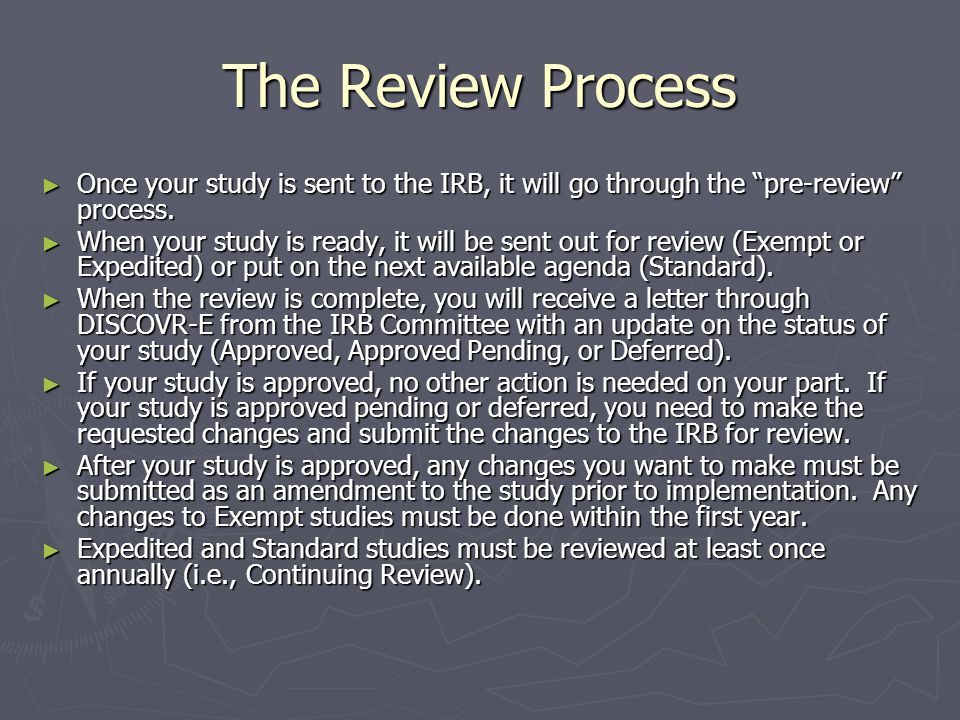 The Review Process ► Once your study is sent to the IRB, it will go through the pre-review process.