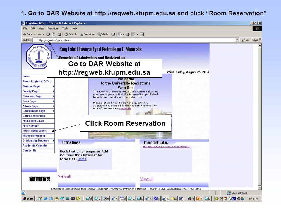 "1. Go to DAR Website at http://regweb.kfupm.edu.sa and click ""Room Reservation"" Go to DAR Website at http://regweb.kfupm.edu.sa Click Room Reservation"
