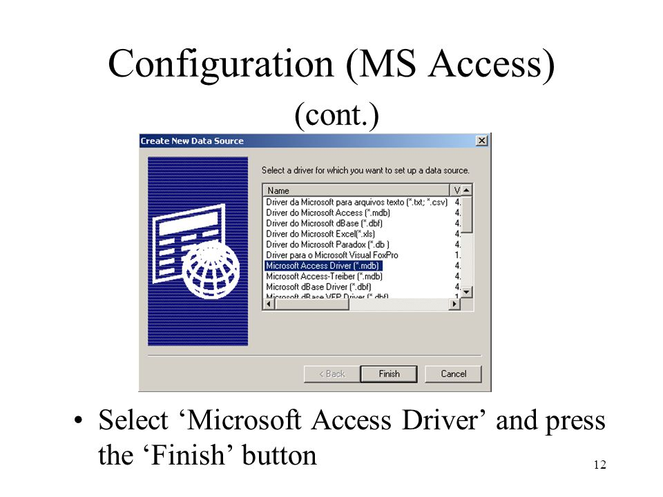Configuration (MS Access) (cont.) Select 'Microsoft Access Driver' and press the 'Finish' button 12