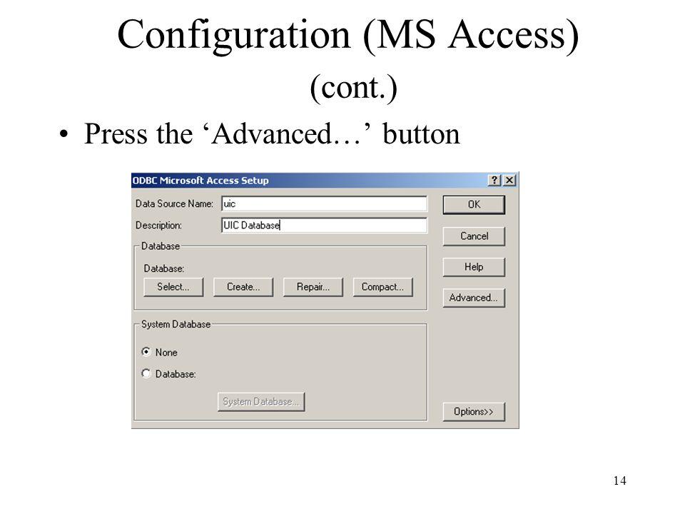 Configuration (MS Access) (cont.) Press the 'Advanced…' button 14