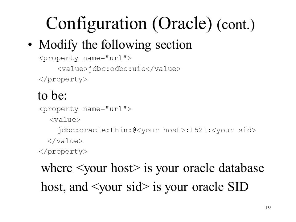 Configuration (Oracle) (cont.) Modify the following section jdbc:odbc:uic to be: jdbc:oracle:thin:@ :1521: where is your oracle database host, and is your oracle SID 19