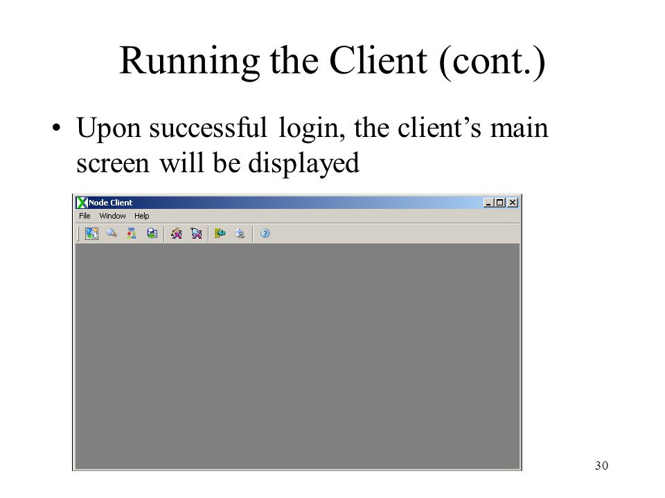 Running the Client (cont.) Upon successful login, the client's main screen will be displayed 30