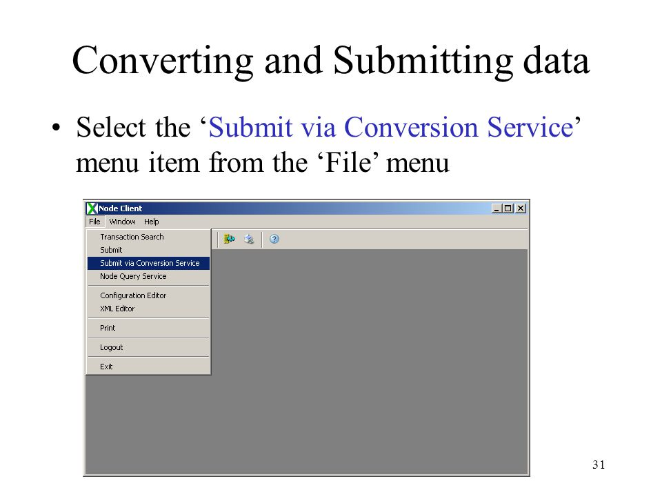 Converting and Submitting data Select the 'Submit via Conversion Service' menu item from the 'File' menu 31